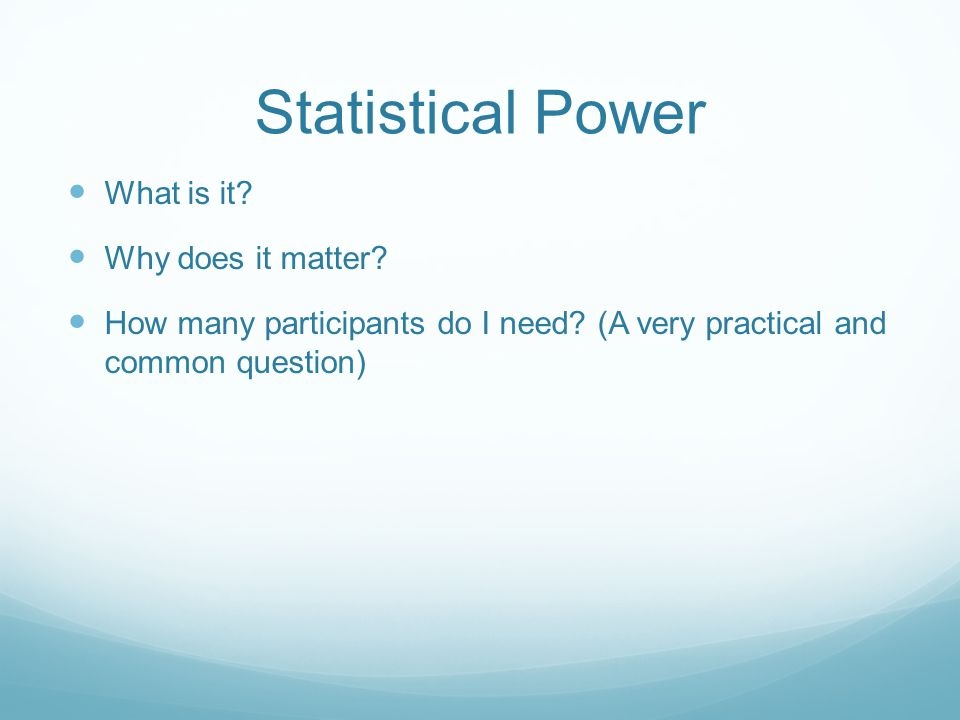 Statistical Power What is it. Why does it matter.