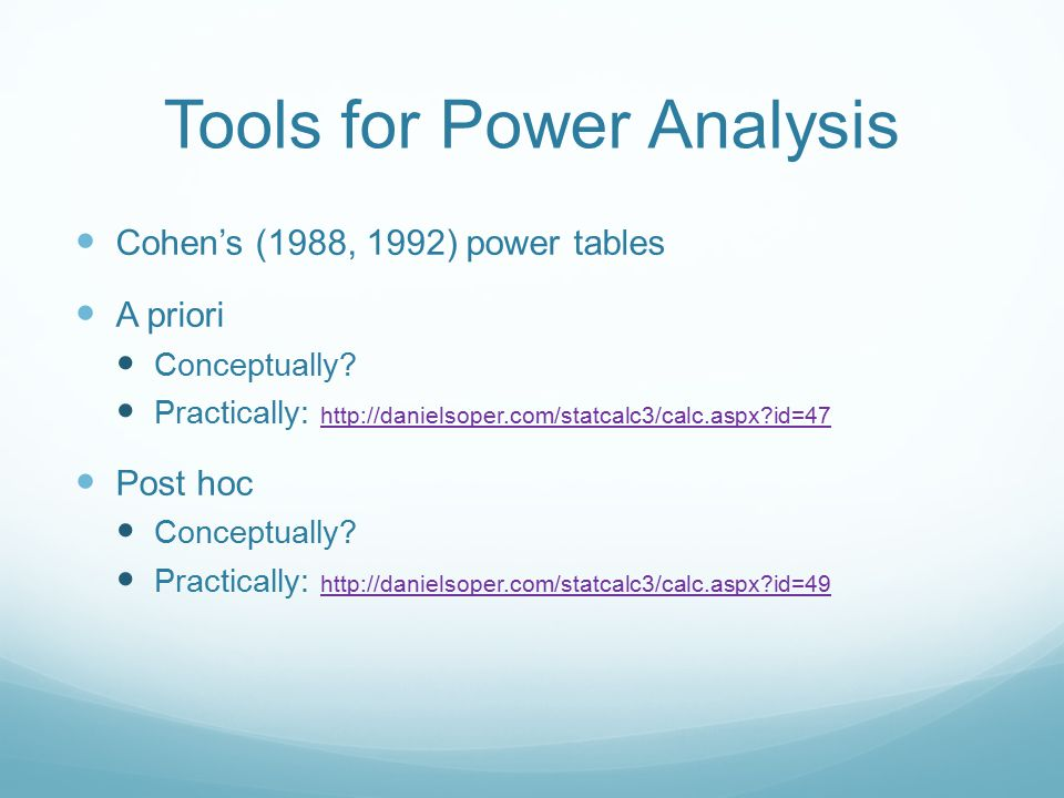 Tools for Power Analysis Cohen's (1988, 1992) power tables A priori Conceptually.