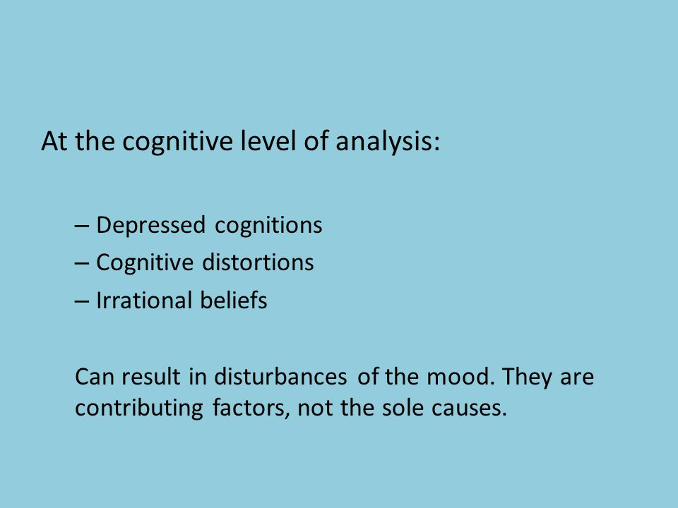 Cognitive style theory Ellis (1962) states that psychological disturbances come from having irrational expectations and beliefs My work must be perfect  I did not do well on my last test  Therefore I am stupid