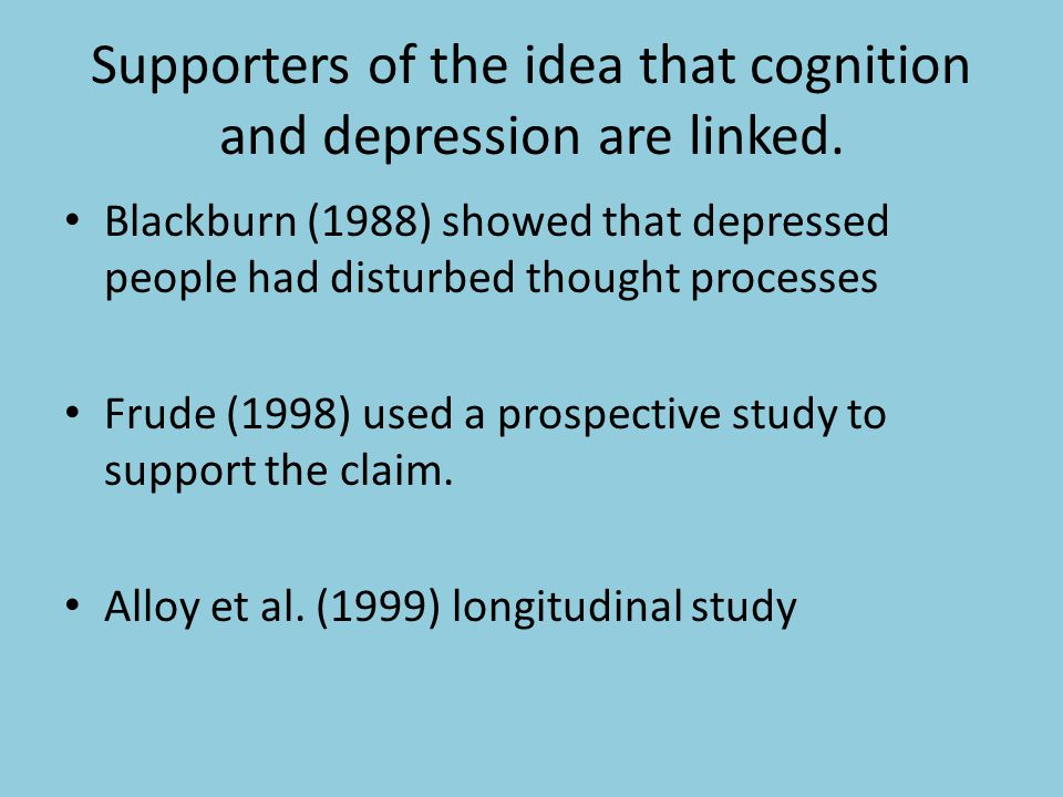 Counter-claims Studies only show correlational relation not causational relationship Implications: CBT (Cognitive behavioral therapy) tries to change patient's thinking style.