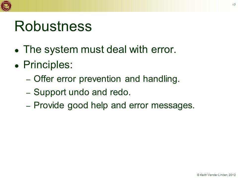 © Keith Vander Linden, 2012 17 Robustness ● The system must deal with error.
