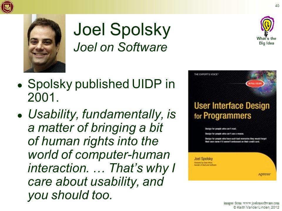 © Keith Vander Linden, 2012 40 Joel Spolsky Joel on Software ● Spolsky published UIDP in 2001.