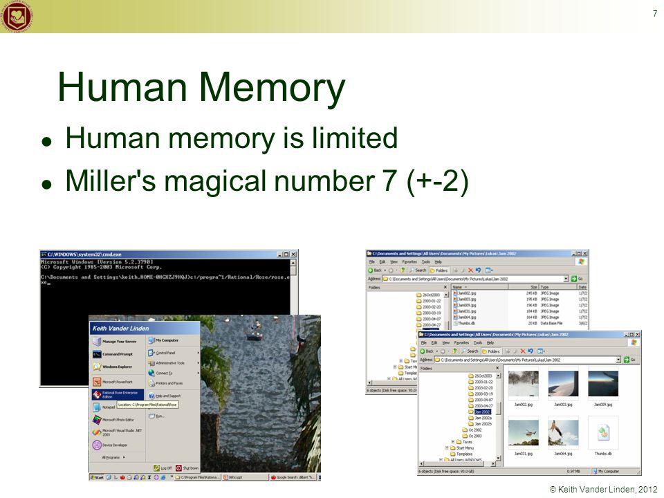 © Keith Vander Linden, 2012 7 Human Memory ● Human memory is limited ● Miller s magical number 7 (+-2)
