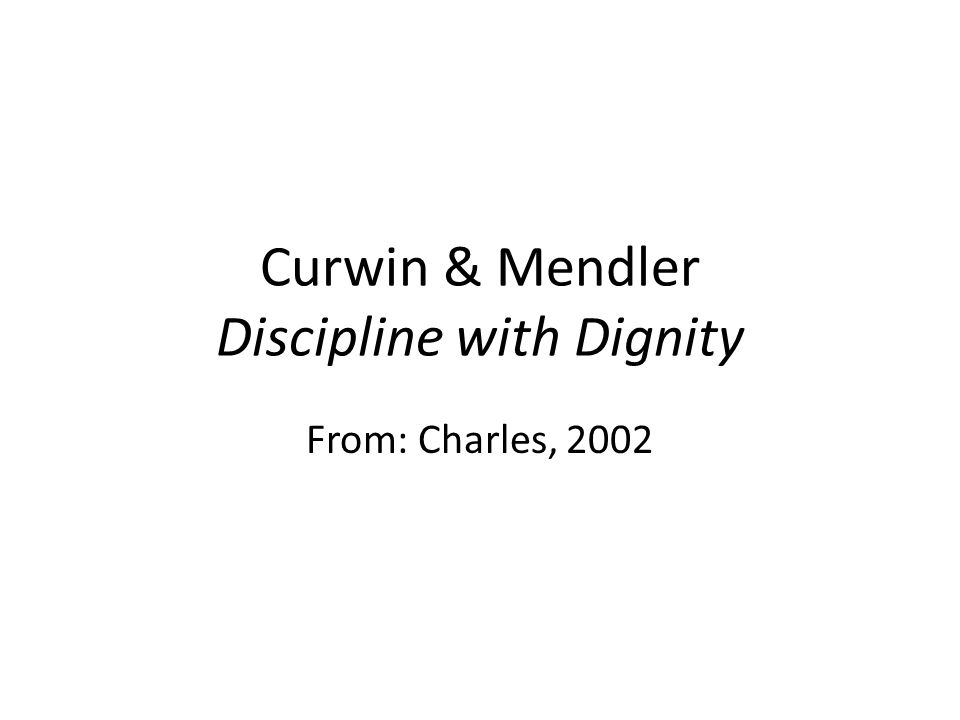 Curwin & Mendler Discipline with Dignity From: Charles, 2002