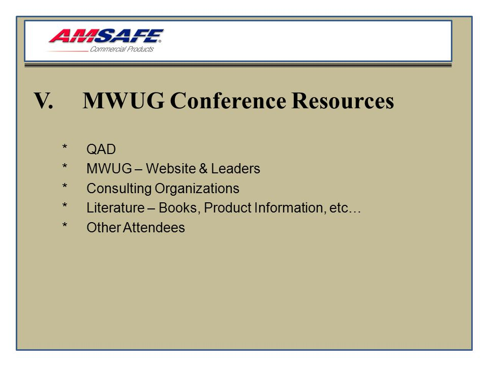 V.MWUG Conference Resources *QAD *MWUG – Website & Leaders *Consulting Organizations *Literature – Books, Product Information, etc… *Other Attendees