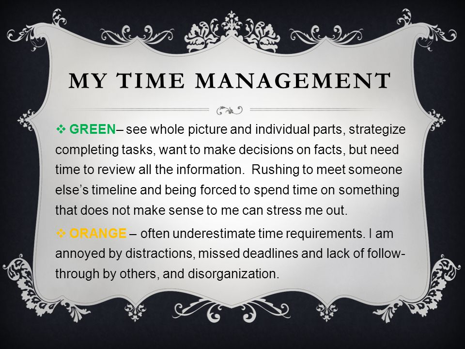  GREEN– see whole picture and individual parts, strategize completing tasks, want to make decisions on facts, but need time to review all the information.