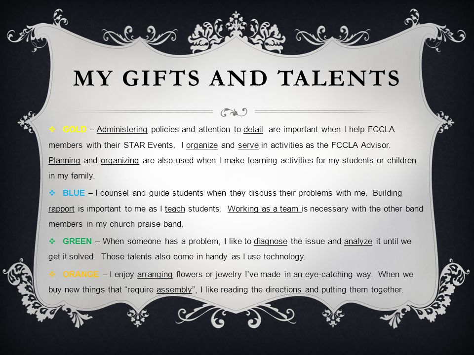 MY GIFTS AND TALENTS  GOLD – Administering policies and attention to detail are important when I help FCCLA members with their STAR Events.