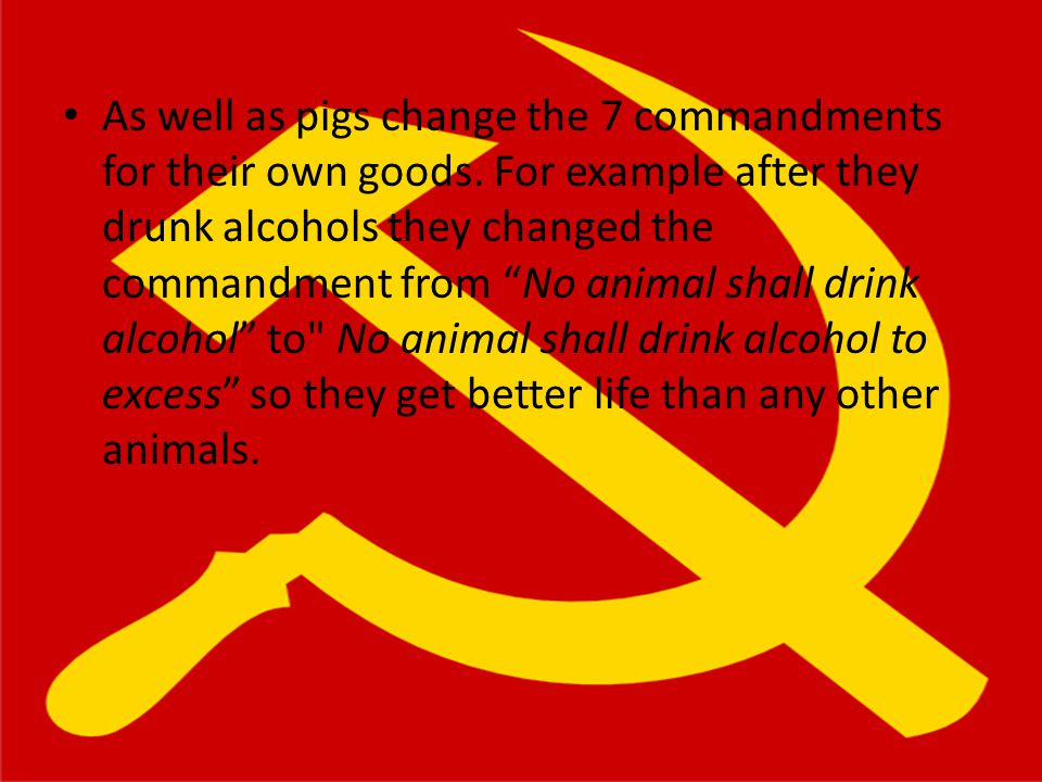 "As well as pigs change the 7 commandments for their own goods. For example after they drunk alcohols they changed the commandment from ""No animal shal"