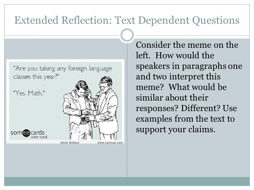 Extended Reflection: Text Dependent Questions Consider the meme on the left.
