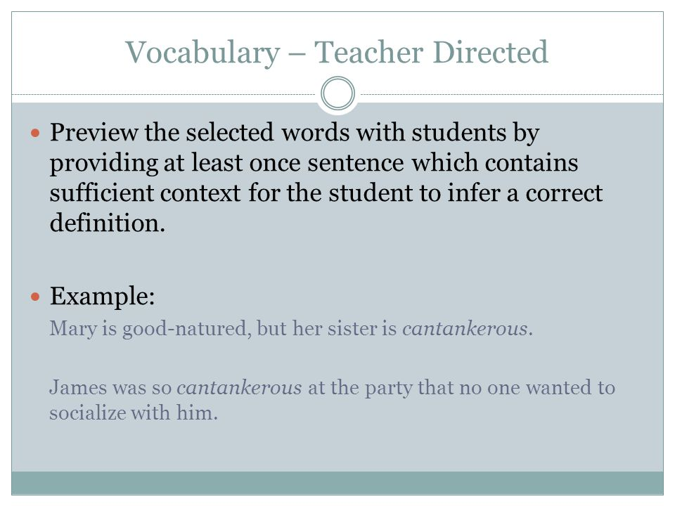 Vocabulary – Teacher Directed Preview the selected words with students by providing at least once sentence which contains sufficient context for the student to infer a correct definition.