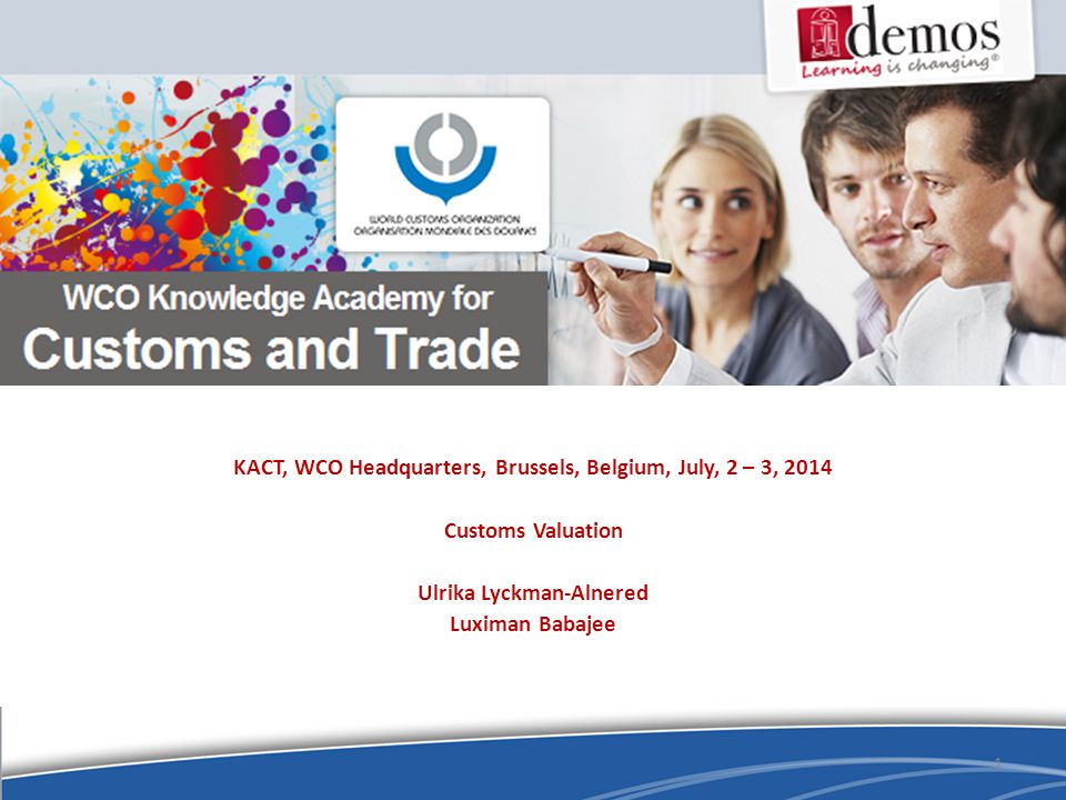 KACT, WCO Headquarters, Brussels, Belgium, July, 2 – 3, 2014 Customs Valuation Ulrika Lyckman-Alnered Luximan Babajee 1