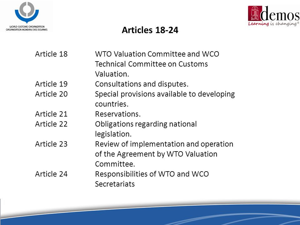Articles 18-24 Article 18WTO Valuation Committee and WCO Technical Committee on Customs Valuation.