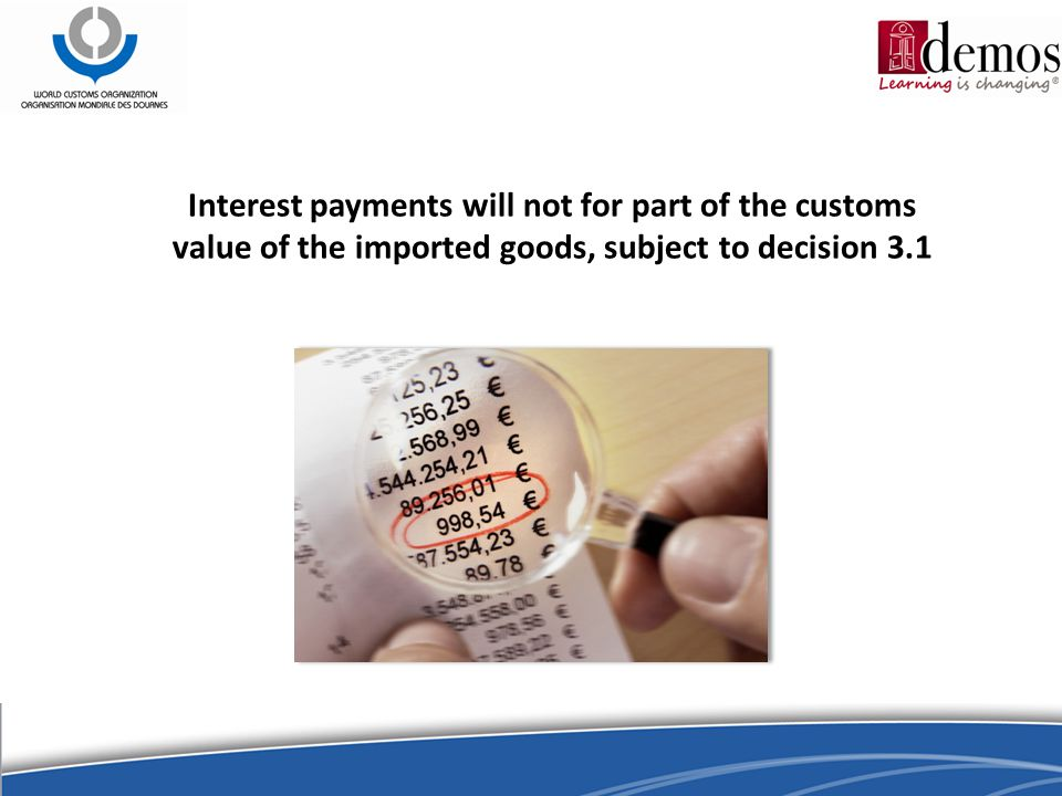 Interest payments will not for part of the customs value of the imported goods, subject to decision 3.1
