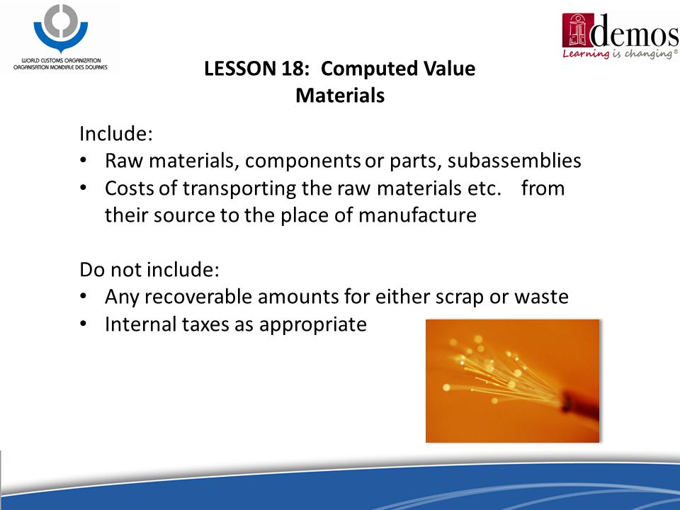 LESSON 18: Computed Value Materials Include: Raw materials, components or parts, subassemblies Costs of transporting the raw materials etc.