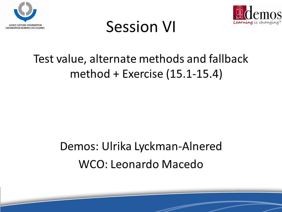 Session VI Test value, alternate methods and fallback method + Exercise (15.1-15.4) Demos: Ulrika Lyckman-Alnered WCO: Leonardo Macedo