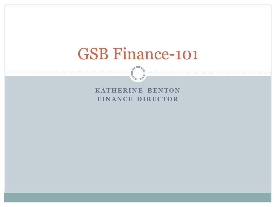 KATHERINE BENTON FINANCE DIRECTOR GSB Finance-101