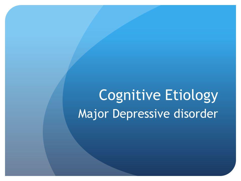 Cognitive Etiology Major Depressive disorder