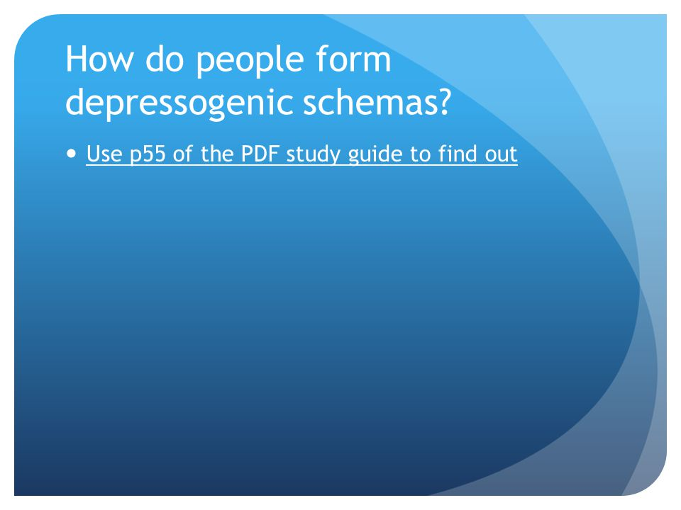 How do people form depressogenic schemas? Use p55 of the PDF study guide to find out
