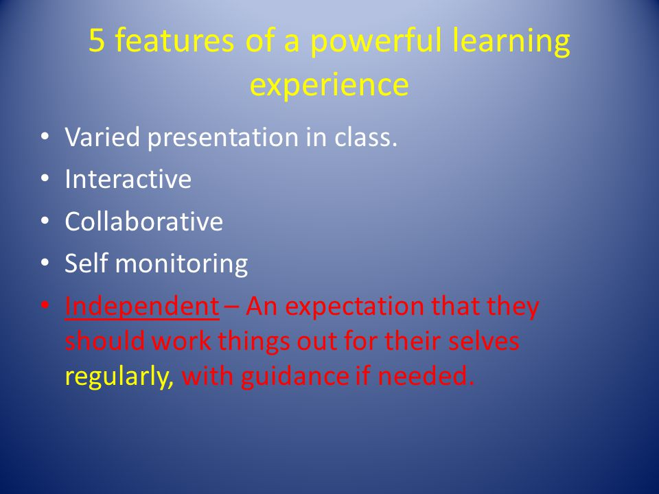 5 features of a powerful learning experience Varied presentation in class.