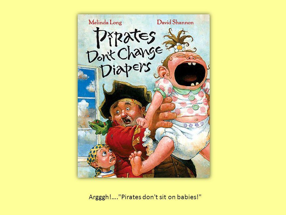 Argggh!…. Pirates don t sit on babies!