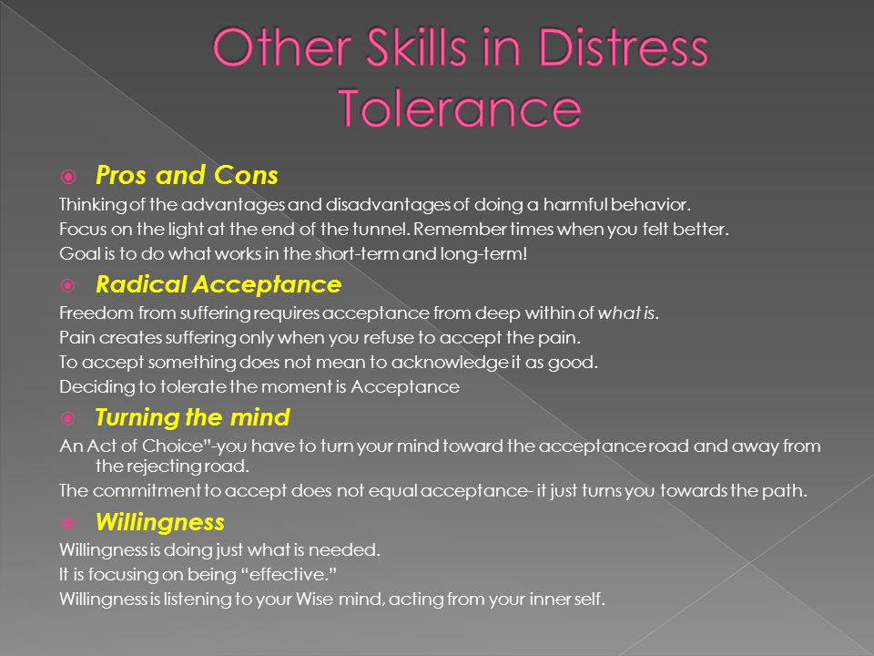  Pros and Cons Thinking of the advantages and disadvantages of doing a harmful behavior.