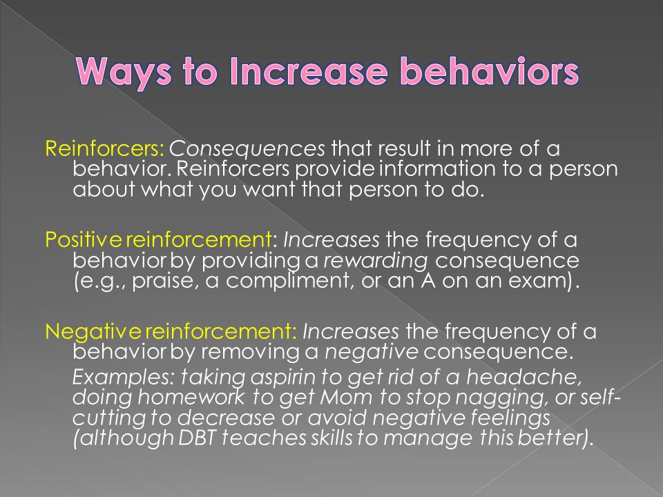 Reinforcers: Consequences that result in more of a behavior.