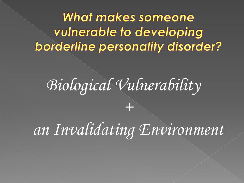 Biological Vulnerability + an Invalidating Environment
