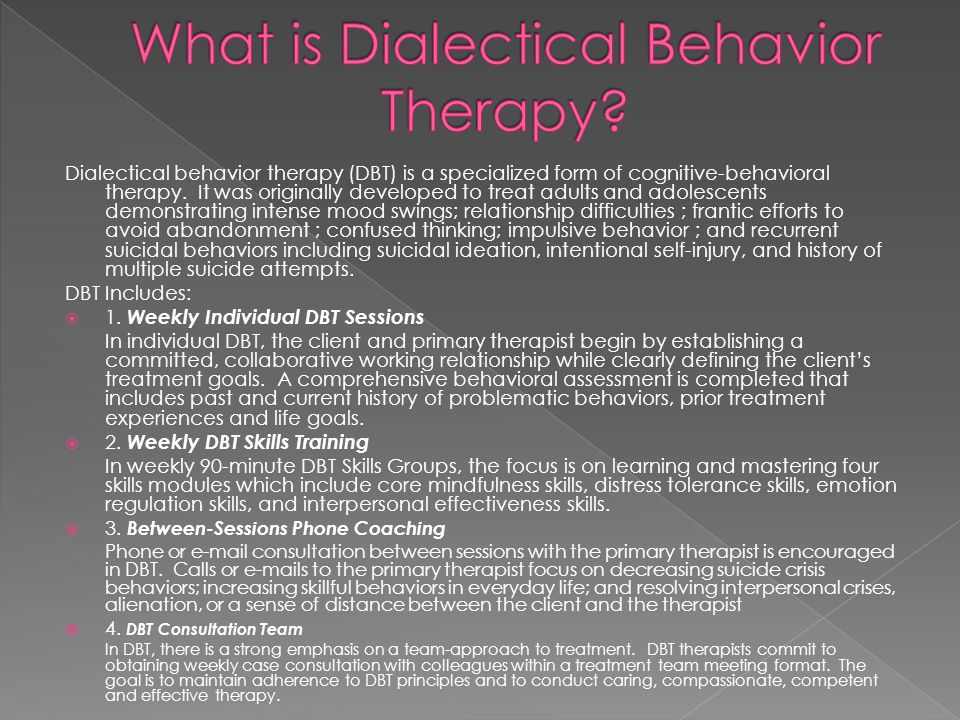 Dialectical behavior therapy (DBT) is a specialized form of cognitive-behavioral therapy.