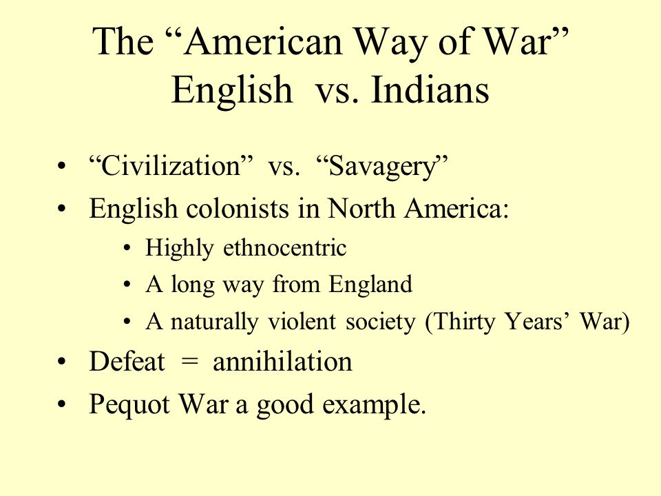 The American Way of War English vs. Indians Civilization vs.