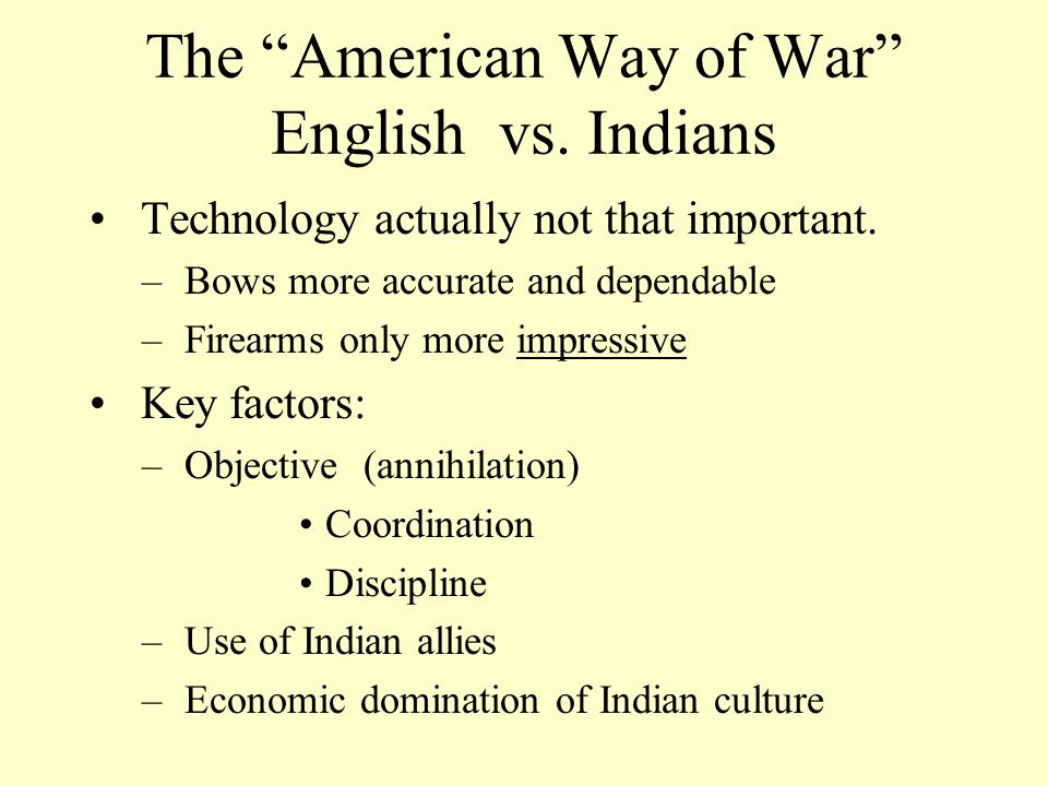 The American Way of War English vs. Indians Technology actually not that important.