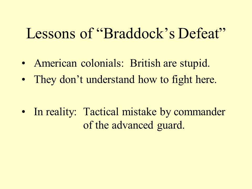 Lessons of Braddock's Defeat American colonials: British are stupid.