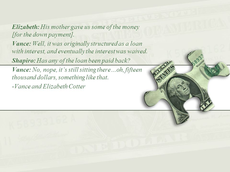Elizabeth: His mother gave us some of the money [for the down payment].