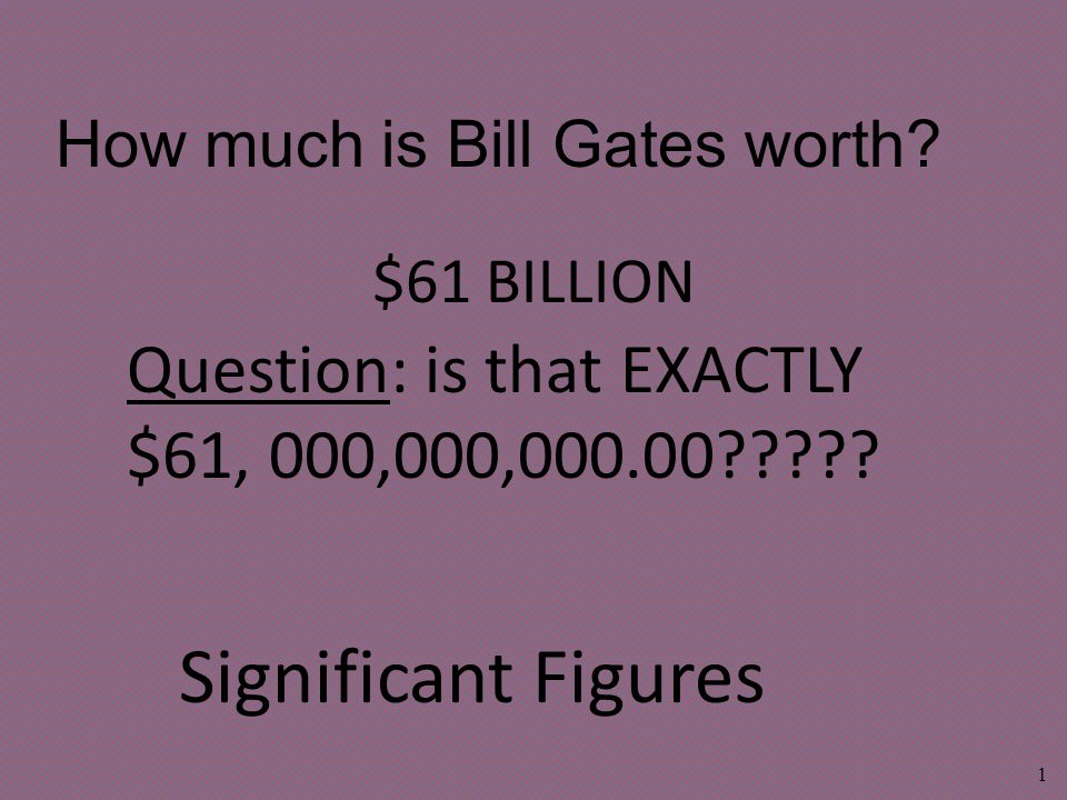 $61 BILLION 1 How much is Bill Gates worth.