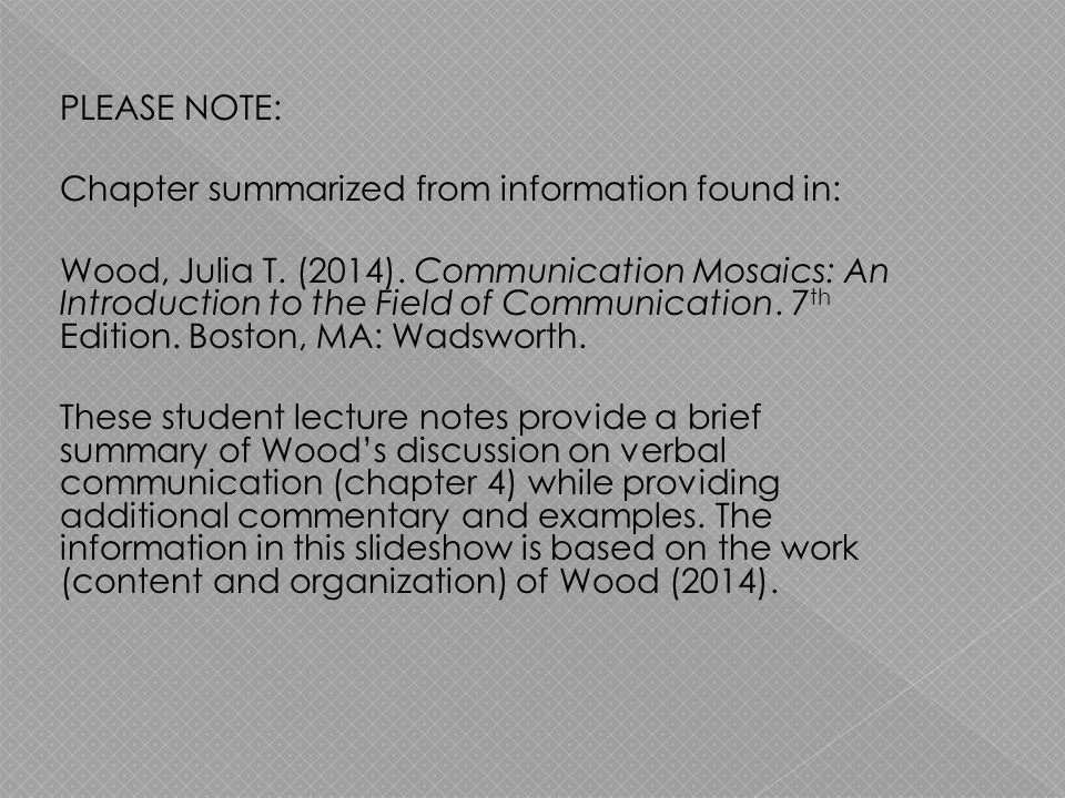 PLEASE NOTE: Chapter summarized from information found in: Wood, Julia T.