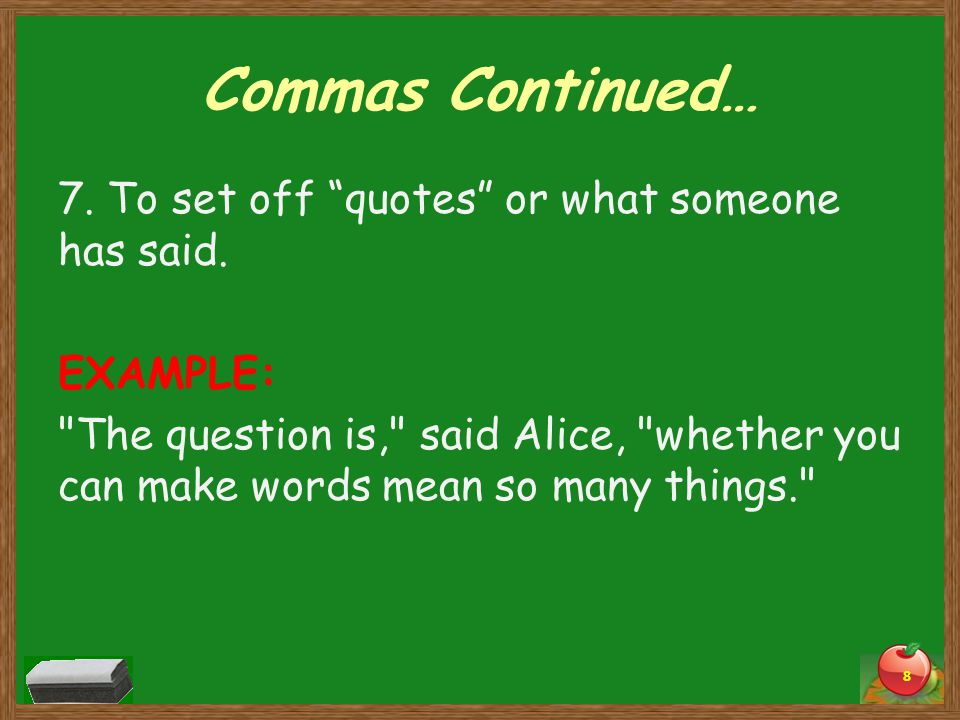 """Commas Continued… 7. To set off """"quotes"""" or what someone has said. EXAMPLE:"""
