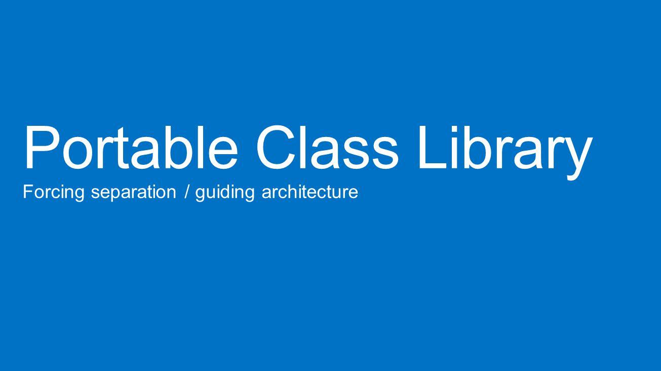 Portable/Common Platform specific View ViewModel Services Model Platform- specific functionality Service Implementation Platform specific Portable/Common