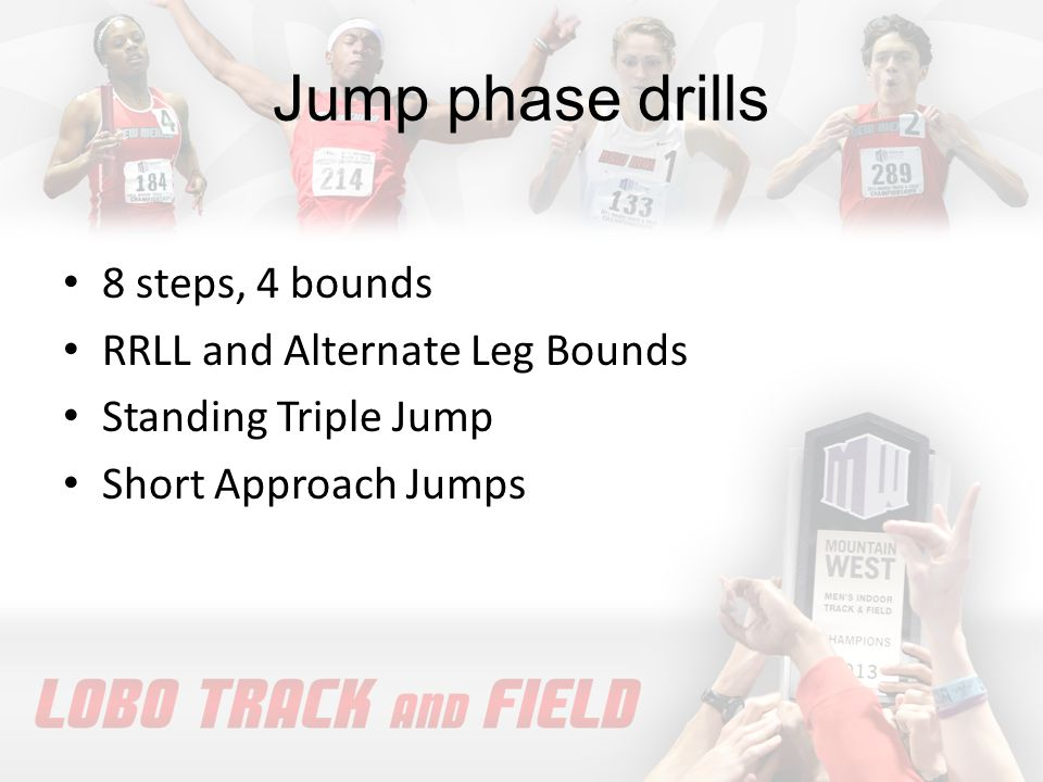 Jump phase drills 8 steps, 4 bounds RRLL and Alternate Leg Bounds Standing Triple Jump Short Approach Jumps