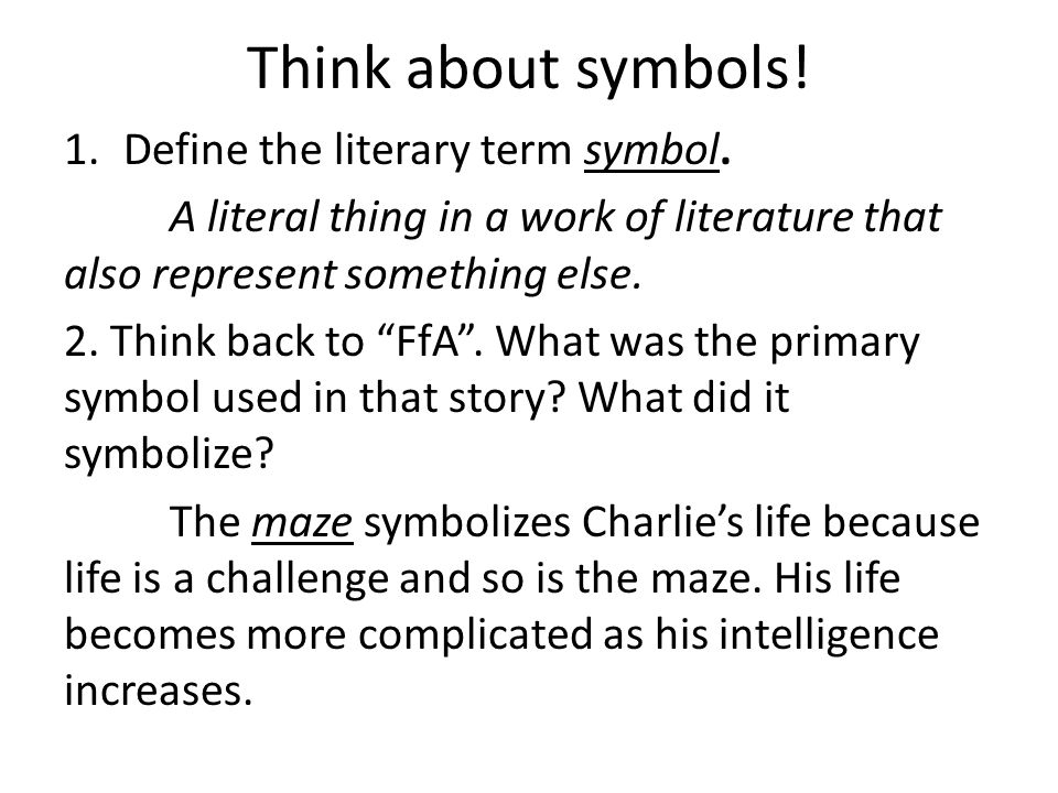 Think about symbols! 1.Define the literary term symbol. A literal thing in a work of literature that also represent something else. 2. Think back to ""