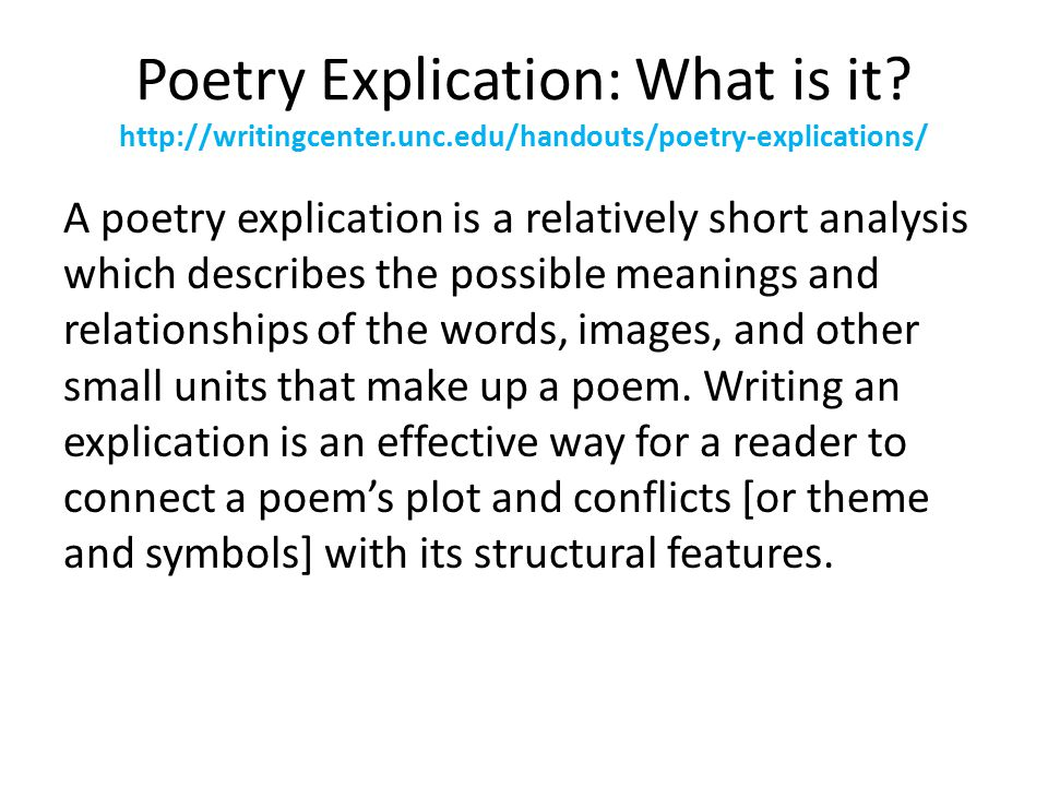 Poetry Explication: What is it? http://writingcenter.unc.edu/handouts/poetry-explications/ A poetry explication is a relatively short analysis which d