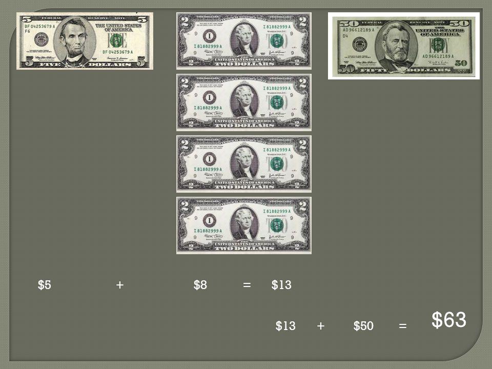 $5+$8=$13 +$50= $63