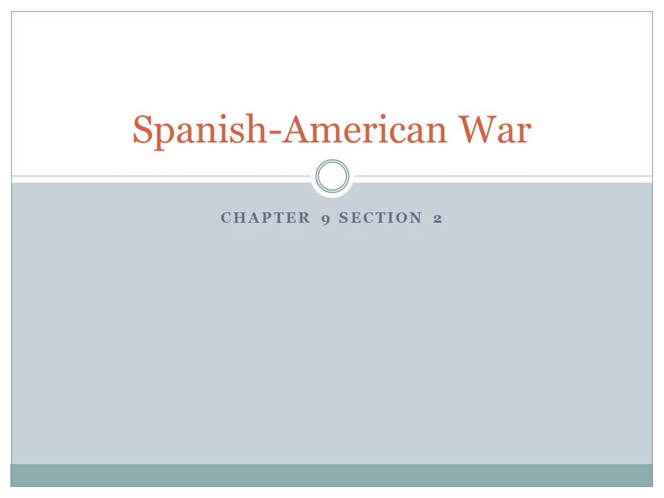 CHAPTER 9 SECTION 2 Spanish-American War