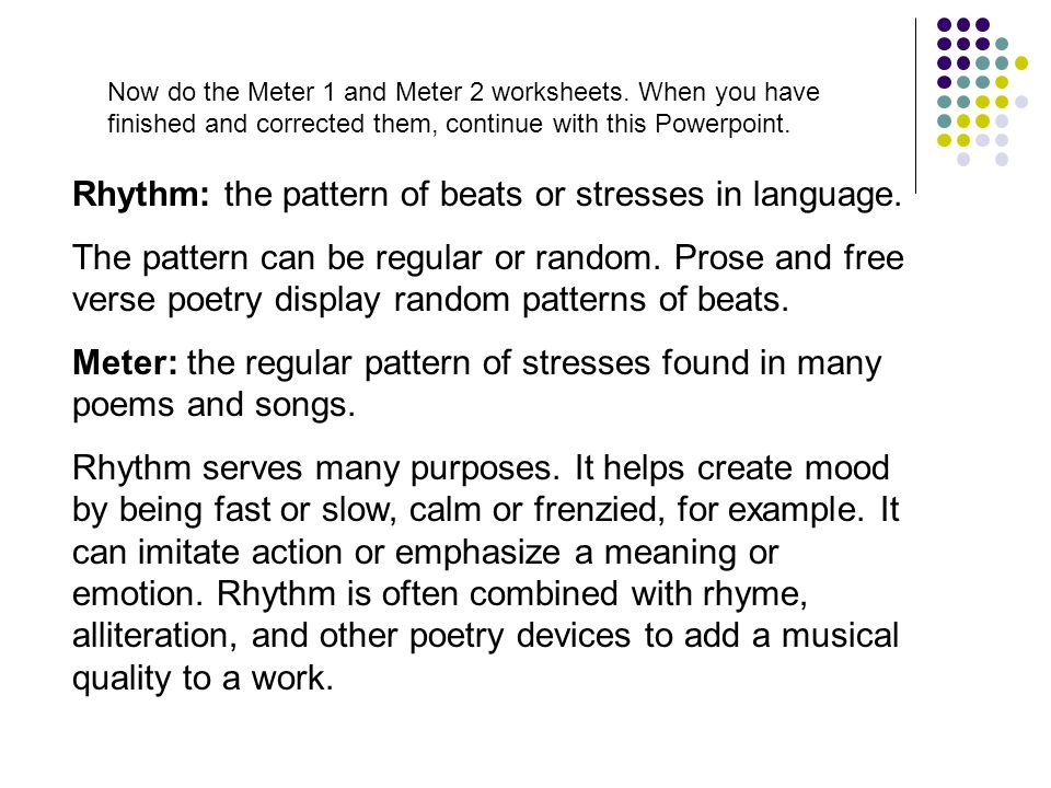 Now do the Meter 1 and Meter 2 worksheets. When you have finished and corrected them, continue with this Powerpoint. Rhythm: the pattern of beats or s