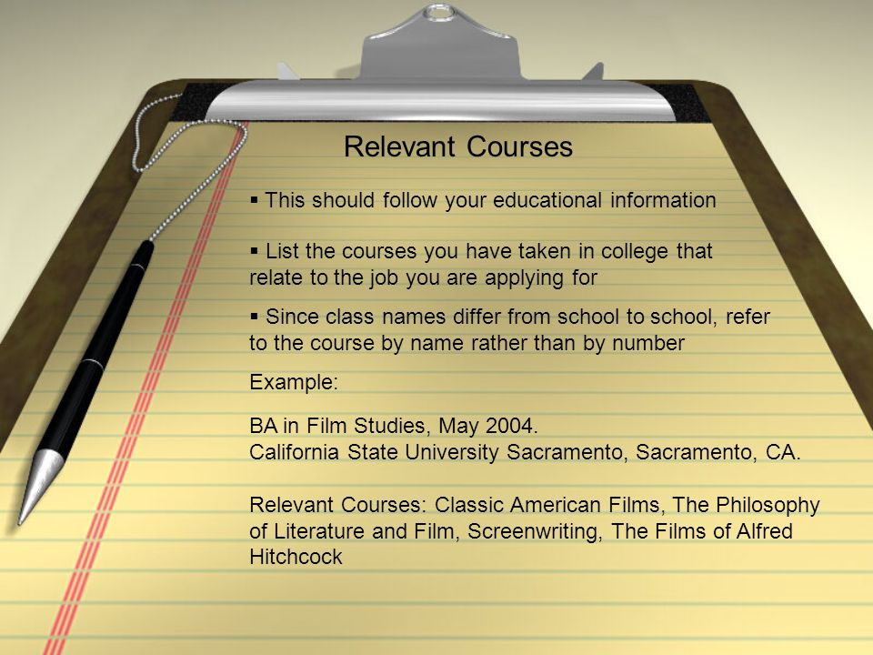 Relevant Courses  This should follow your educational information  List the courses you have taken in college that relate to the job you are applyin