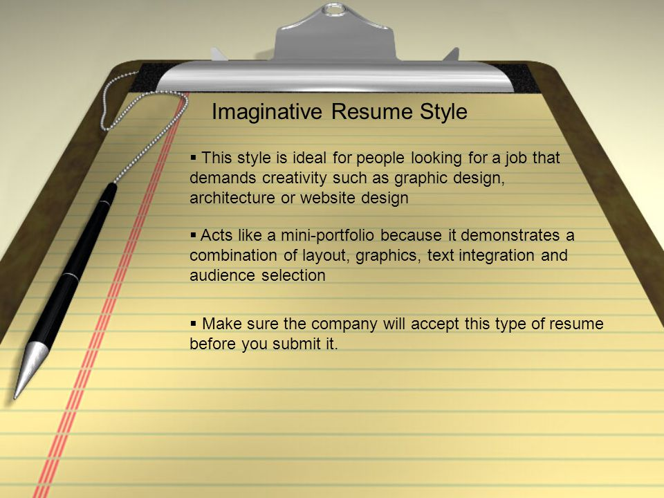 Imaginative Resume Style  This style is ideal for people looking for a job that demands creativity such as graphic design, architecture or website de