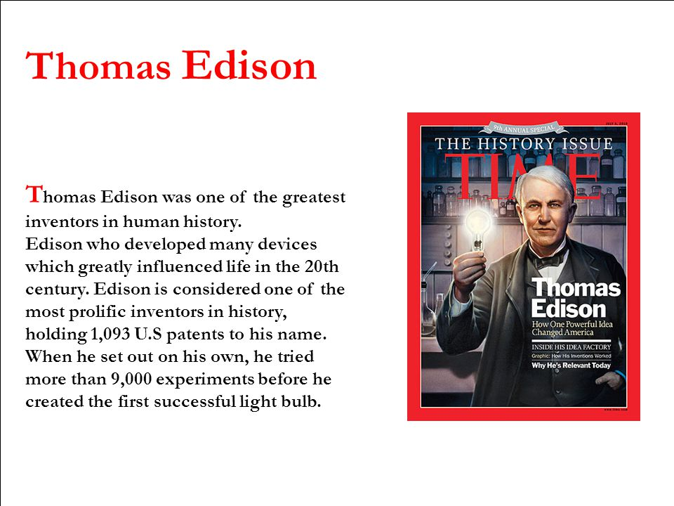 Thomas Edison T homas Edison was one of the greatest inventors in human history.