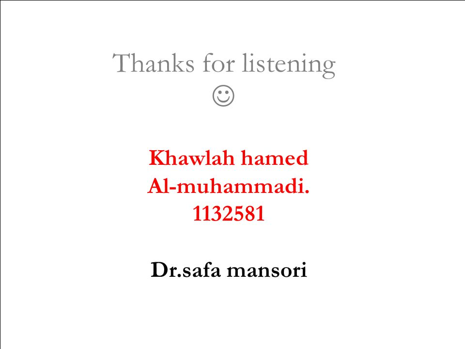 Khawlah hamed Al-muhammadi. 1132581 Dr.safa mansori Thanks for listening