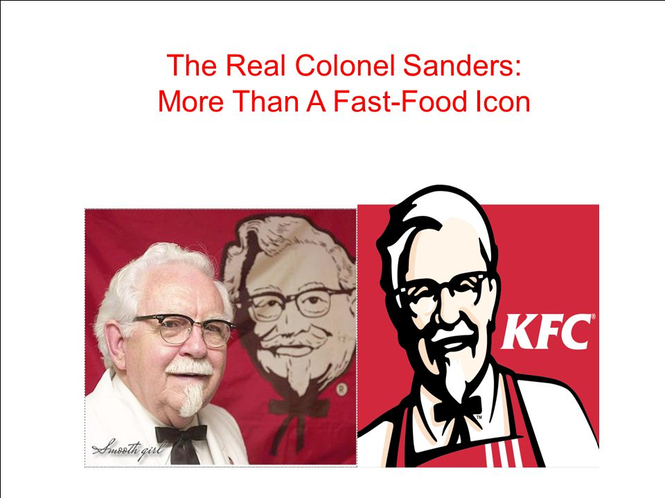 H e is the founder of Kentucky Fried Chicken (KFC) which is one of the largest fast food corporation in the world.
