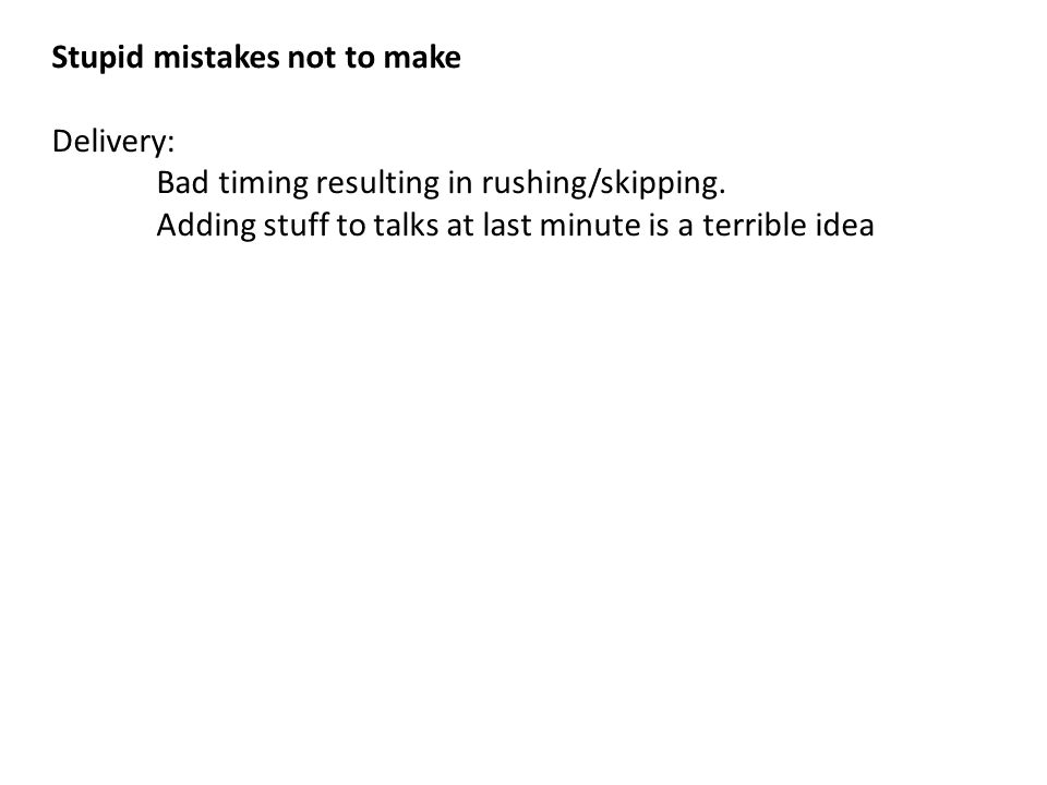 Stupid mistakes not to make Delivery: Bad timing resulting in rushing/skipping.