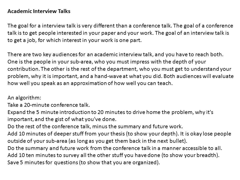 Academic Interview Talks The goal for a interview talk is very different than a conference talk.