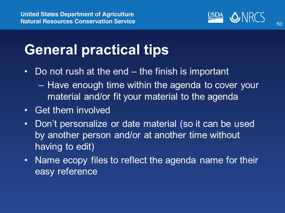 General practical tips Do not rush at the end – the finish is important –Have enough time within the agenda to cover your material and/or fit your material to the agenda Get them involved Don't personalize or date material (so it can be used by another person and/or at another time without having to edit) Name ecopy files to reflect the agenda name for their easy reference 50